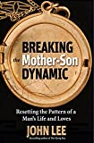 Breaking the Mother Son Dynamic: Resetting the Pattern of a Man's Life and Loves