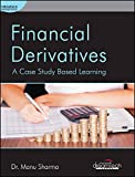 Financial Derivatives: A Case Study Based Learning (DT-Management Textbooks)