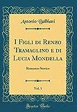 I Figli di Renzo Tramaglino e di Lucia Mondella, Vol. 1: Romanzo Storico (Classic Reprint)