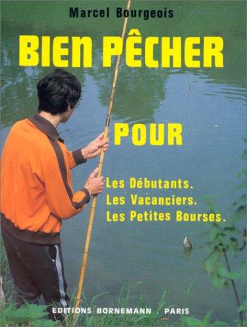 Bien pêcher pour les débutants, les vacanciers, les petites bourses par Marcel Bourgeois