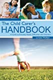 The Child Carer's Handbook: A Guide to Everyday Needs, Difficulties and Disorders