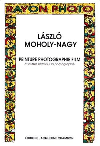 Peinture, photographie, film et autres écrits sur la photographie par Laszlo Moholy-Nagy