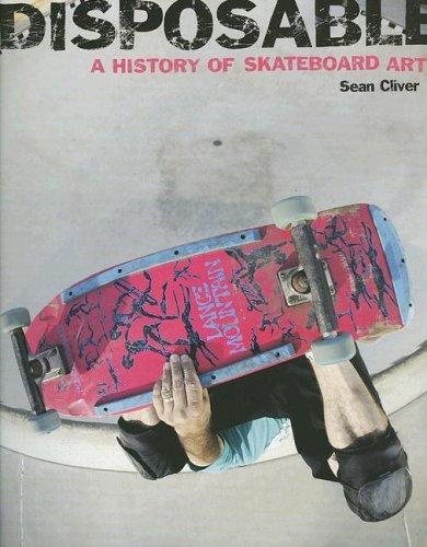 Disposable: A History of Skateboard Art por Sean Cliver