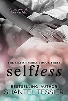 Selfless (Selfish Series Book 3) by [Tessier, Shantel, Tessier, Shantel]