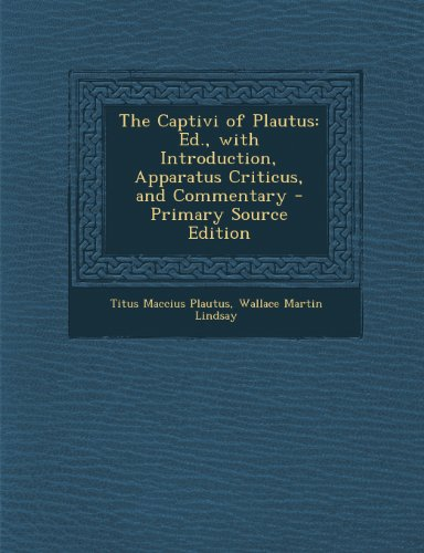 The Captivi of Plautus: Ed., with Introduction, Apparatus Criticus, and Commentary