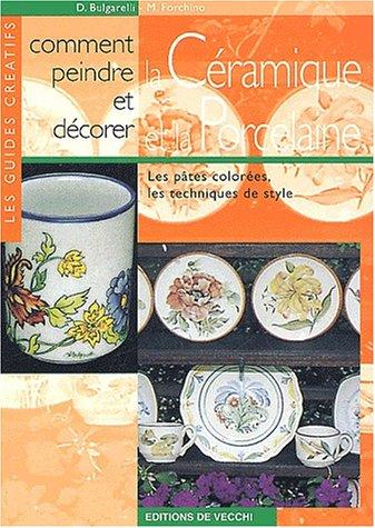 Comment peindre et décorer la céramique et la porcelaine par D Bulgarelli, M Forchino