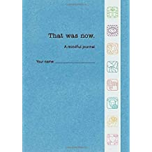 That Was Now: A mindful journal by Emma Clarke (2014-12-01)