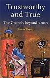 Trustworthy and True: The Gospels Beyond 2000