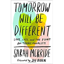 Tomorrow Will Be Different: Love, Loss, and the Fight for Trans Equality