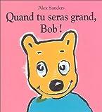 Quand tu seras grand, Bob! / Alex Sanders | Sanders, Alex (1954-....). Auteur