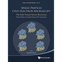 Single-Particle Cryo-Electron Microscopy: The Path Toward Atomic Resolution/Selected Papers of Joachim Frank with Commentaries (Series in Structural Biology, Band 10)