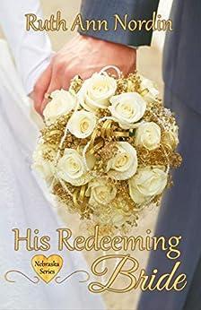 His Redeeming Bride (Nebraska Historical Romances Book 8) (English Edition) di [Nordin, Ruth Ann]