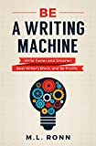 #4: Be a Writing Machine: Write Faster and Smarter, Beat Writer's Block, and Be Prolific
