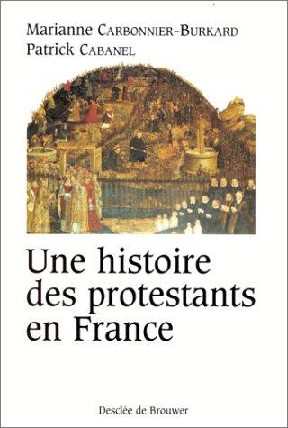 Une histoire des protestants en France : XVIe-XXe siècle