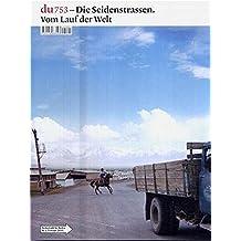 du - Zeitschrift für Kultur / Die Seidenstrassen: Vom Lauf der Welt