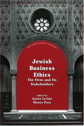 Jewish Business Ethics: The Firm and Its Stakeholders (Orthodox Forum Series) (The Orthodox Forum Series)