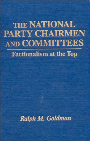 The National Party Chairmen and Committees: Factionalism at the Top por Andrew Goldman