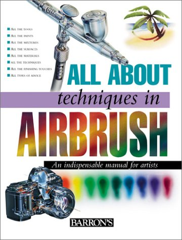 All about Techniques in Airbrush (All About Techniques Series) - Serie Airbrush