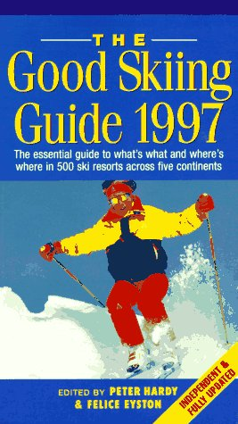 The Good Skiing Guide: 1997: The Essential Guide to What's What and Where's Where por Felice Eyston