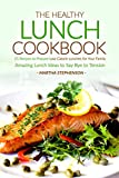 The Healthy Lunch Cookbook: 25 Recipes to Prepare Low Calorie Lunches for Your Family - Amazing Lunch Ideas to Say Bye to Tension (English Edition)