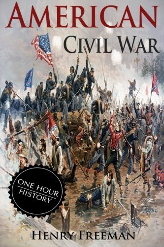 Portada del libro American Civil War: A History From Beginning to End (Fort Sumter, Abraham Lincoln, Jefferson Davis, Confederacy, Emancipation Proclamation, Battle of Gettysburg) by Henry Freeman (2016-06-20)