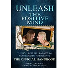 Unleash The Positive Mind: The Ultimate Autism Handbook: The handbook to accompany the revolutionary new CBT course