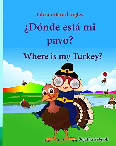 Libro infantil ingles: Donde esta mi pavo. Where is my Turkey: Libro infantil ilustrado español-inglés (Edición bilingüe), Libros infantiles 3/6 ... ... Edición bilingüe) - 9781518772016: Volume 31