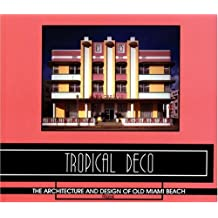 Tropical Deco: The Architecture and Design of Old Miami Beach: Architecture and Designs of Old Miami Beach