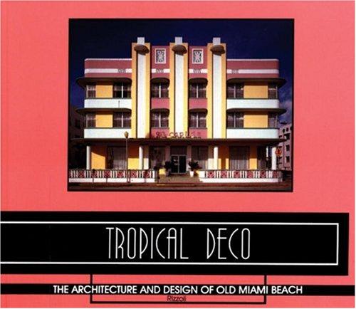 Tropical Deco: Architecture and Designs of Old Miami Beach por Laura Cerwinske