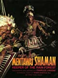 Mentawai Shaman: Keeper of the Rain Forest : Man, Nature, and Spirits in Remote Indonesia