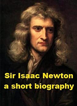 Sir Isaac Newton - A Short Biography by [Taylor, Henry Martyn]