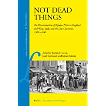 Not Dead Things: The Dissemination of Popular Print in England and Wales, Italy, and the Low Countries, 1500-1820 (Library of the Written Word)