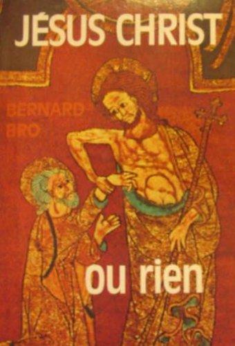 Jésus Christ ou rien par Bernard Bro