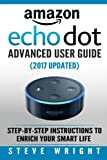 Amazon Echo Dot: Amazon Dot Advanced User Guide (2017 Updated): Step-by-Step Instruct...