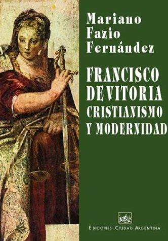 Francisco de Vitoria : cristianismo y modernidad por Mariano Fazio Fernandez
