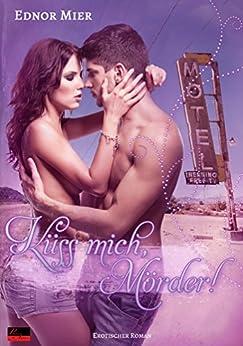 Küss mich, Mörder!: Erotischer Roman von [Mier, Ednor]
