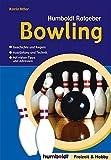 Humboldt Ratgeber Bowling: Geschichte und Regeln - Ausrüstung und Technik - Mit vielen Tipps und Adressen