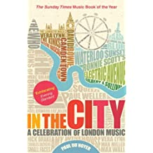 In the City: A Celebration of London Music by Paul Du Noyer (2010-07-23)