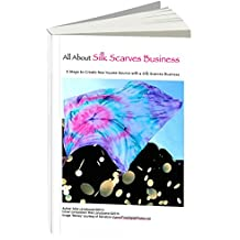 All About Silk Scarves Business: 3 Steps to Create New Income Source with a Silk Scarves Business (English Edition)