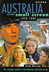 Australia on the Small Screen 1970-1995: The Complete Guide to Tele-Features and Mini-Series