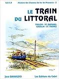 Histoire des chemins de fer de Provence - Tome 2, Le train du littoral, Toulon - Saint-Raphaël, Cogolin - St-Tropez