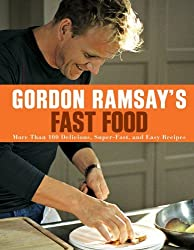 Gordon Ramsay's Fast Food: More Than 100 Delicious, Super-Fast, and Easy Recipes by Gordon Ramsay (2012-03-06)