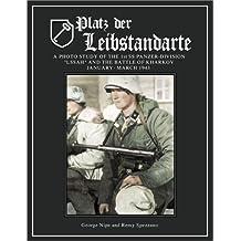 Platz Der Leibstandarte: A Photo Study of the SS-Panzer-Grenadier-Division Leibstandarte SS Adolf Hitler and the Battle for Kharkov January-March 1943