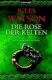 Die Rose der Kelten: Historischer Roman - Jules Watson