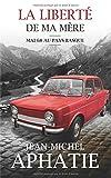 La Liberté de ma mère : Mai 68 au Pays Basque | Aphatie, Jean-Michel (1958-....). Auteur