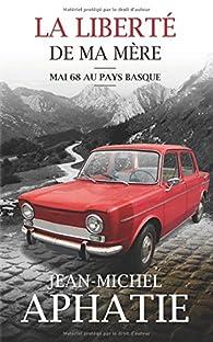 La liberté de ma mère : Mai 68 au Pays Basque par Jean-Michel Aphatie