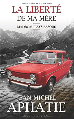 La liberté de ma mère: Mai 68 au Pays Basque par Jean-Michel Aphatie