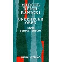 Ungeheuer oben. Ãœber Bertolt Brecht
