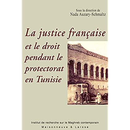 La justice française et le droit pendant le protectorat en Tunisie (Connaissance du Maghreb)