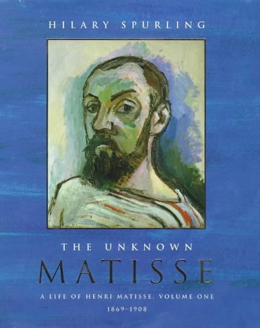 the-unknown-matisse-a-life-of-henri-matisse-volume-one